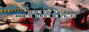 Digging Deep into Resistance Training for Swimmers